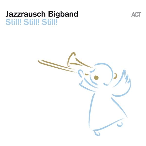 Jazzrausch Bigband: Still! Still! Still!