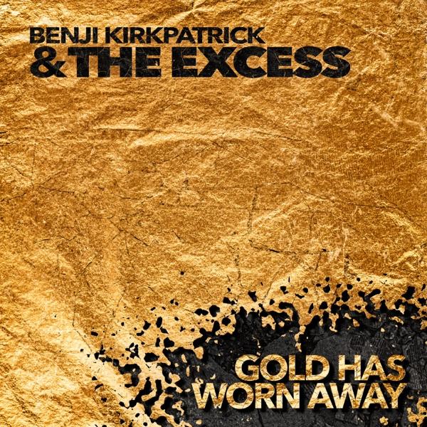 Benji Kirkpatrick & The Excess: Gold Has Worn Away